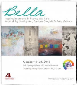 Bella: Inspired Moments from France & Italy. Art by Lisa Lipsett, Barb Siegele and Amy Melious @ Salt Spring Gallery of Fine Art |  |  |